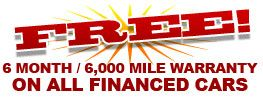 6 Month, 6,000 miles warranty on Financed Cars